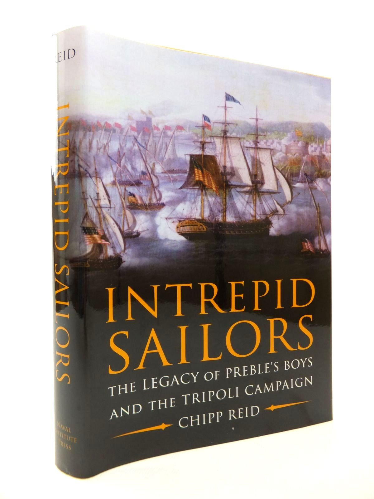 Photo of INTREPID SAILORS: THE LEGACY OF PREBLE'S BOYS AND THE TRIPOLI CAMPAIGN written by Reid, Chipp published by Naval Institute Press (STOCK CODE: 1814235)  for sale by Stella & Rose's Books