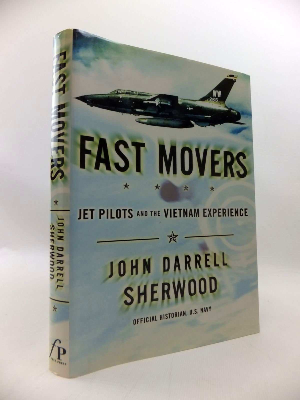 Fast Movers Americas Jet Pilots and the Vietnam Experience