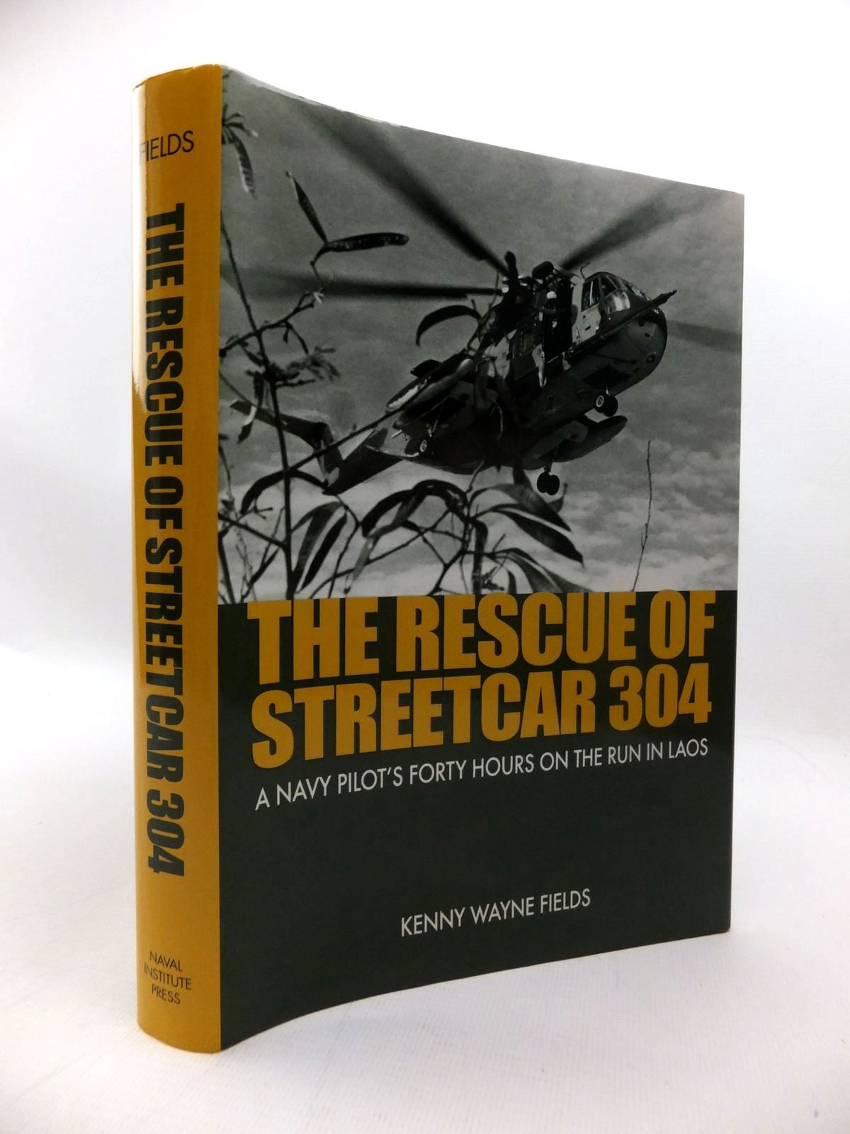 Photo of THE RESCUE OF STREETCAR 304: A NAVY PILOT'S FORTY HOURS ON THE RUN IN LAOS written by Fields, Kenny Wayne published by Naval Institute Press (STOCK CODE: 1814447)  for sale by Stella & Rose's Books