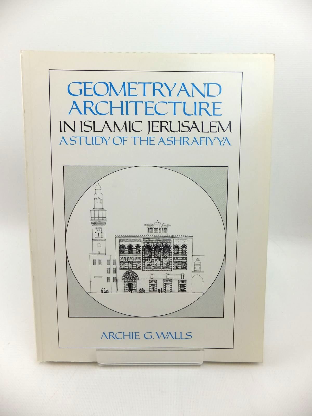 Photo of GEOMETRY AND ARCHITECTURE IN ISLAMIC JERUSALEM: A STUDY OF THE ASHRAFIYYA written by Walls, Archie G. published by Scorpion Publishing Ltd (STOCK CODE: 1814502)  for sale by Stella & Rose's Books