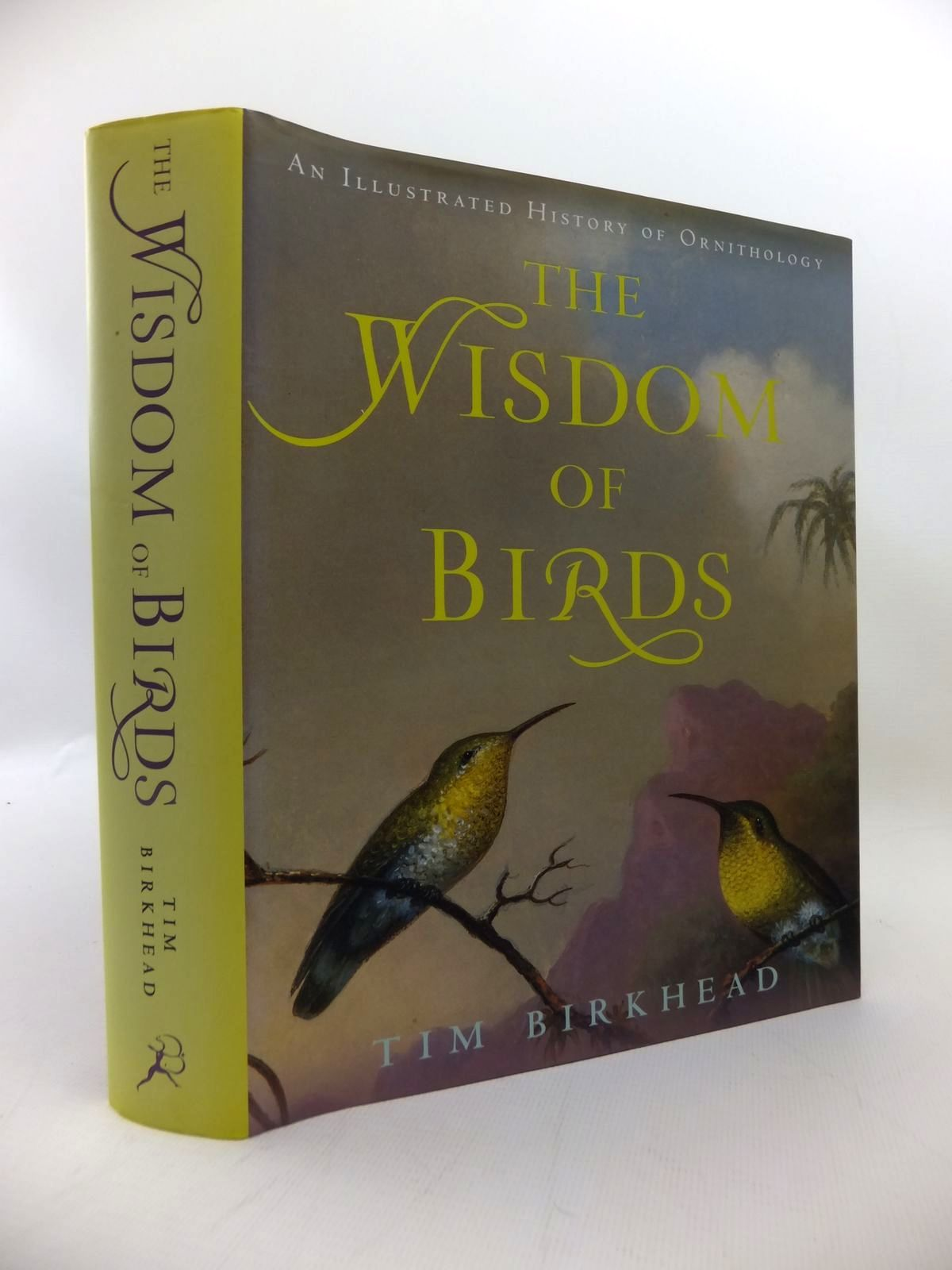Photo of THE WISDOM OF BIRDS: AN ILLUSTRATED HISTORY OF ORNITHOLOGY written by Birkhead, Tim published by Bloomsbury (STOCK CODE: 1814550)  for sale by Stella & Rose's Books