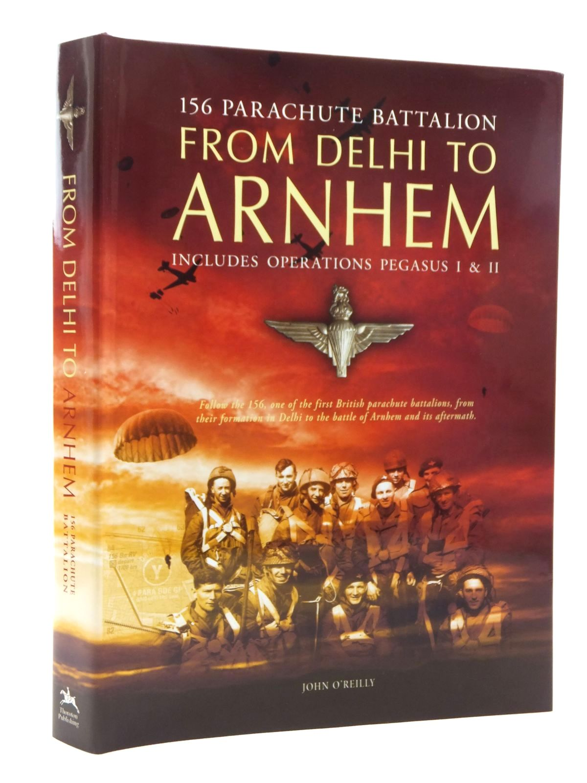 Photo of 156 PARACHUTE BATTALION FROM DELHI TO ARNHEM written by O'Reilly, John published by Thornton Publishing Ltd (STOCK CODE: 1814751)  for sale by Stella & Rose's Books