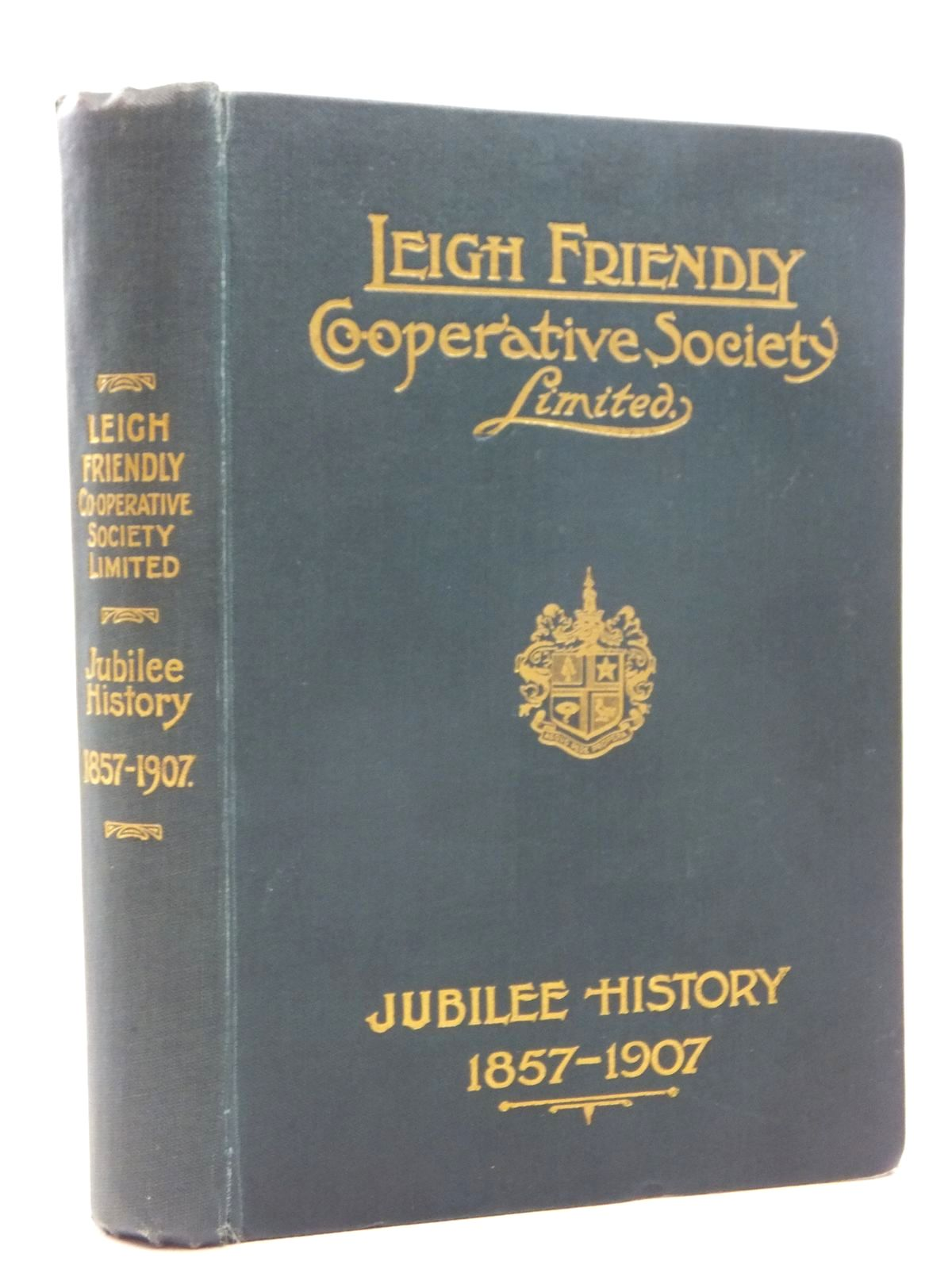 Photo of THE JUBILEE HISTORY OF THE LEIGH FRIENDLY CO-OPERATIVE SOCIETY LIMITED 1857-1907 written by Boydell, T. published by Co-Operative Printing Sociaty Limited (STOCK CODE: 1814831)  for sale by Stella & Rose's Books