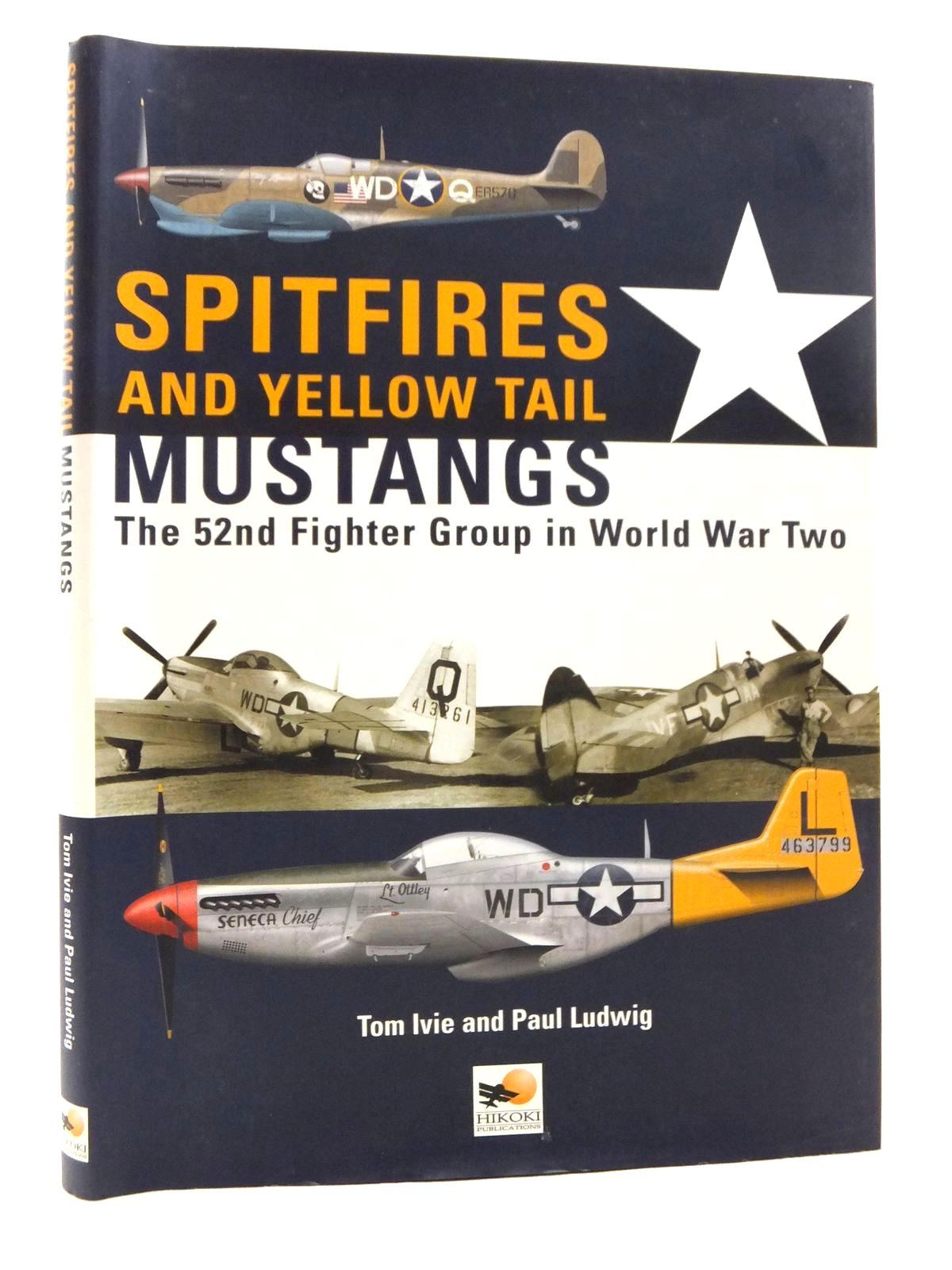 Photo of SPITFIRES AND YELLOW TAIL MUSTANGS: THE 52ND FIGHTER GROUP IN WORLD WAR TWO written by Ivie, Tom<br />Ludwig, Paul published by Hikoki Publications (STOCK CODE: 1814984)  for sale by Stella & Rose's Books
