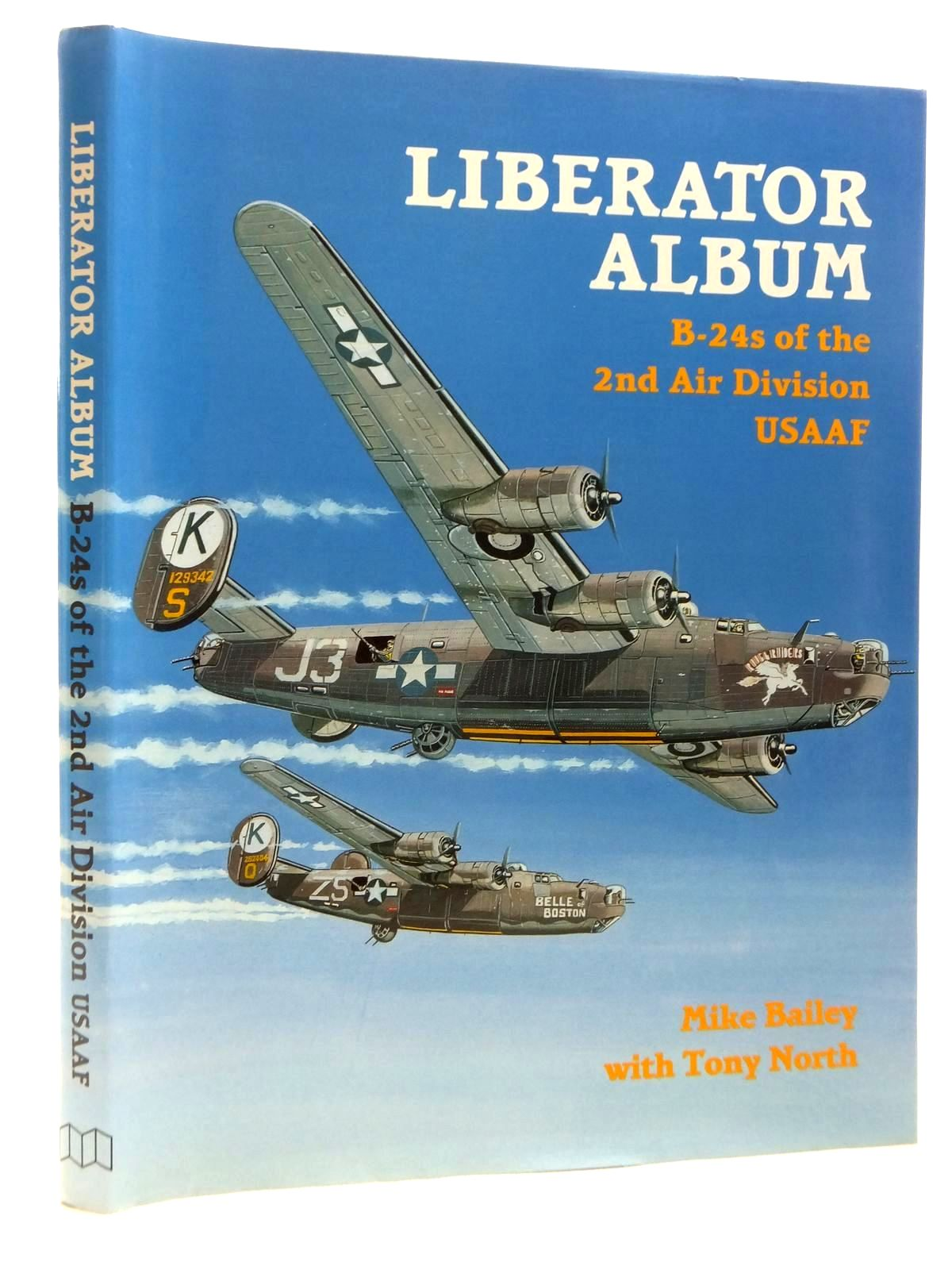 Photo of LIBERATOR ALBUM B-24 LIBERATORS OF THE 2ND DIVISION USAAF written by Bailey, Mike published by Midland Publishing (STOCK CODE: 1815026)  for sale by Stella & Rose's Books