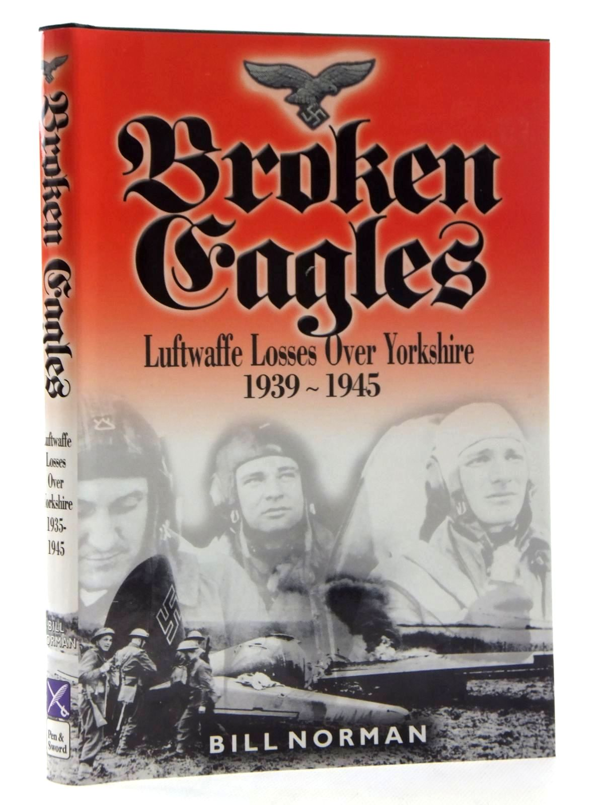 Photo of BROKEN EAGLES: LUFTWAFFE LOSSES OVER YORKSHIRE 1939-1945 written by Norman, Bill published by Leo Cooper (STOCK CODE: 1815098)  for sale by Stella & Rose's Books