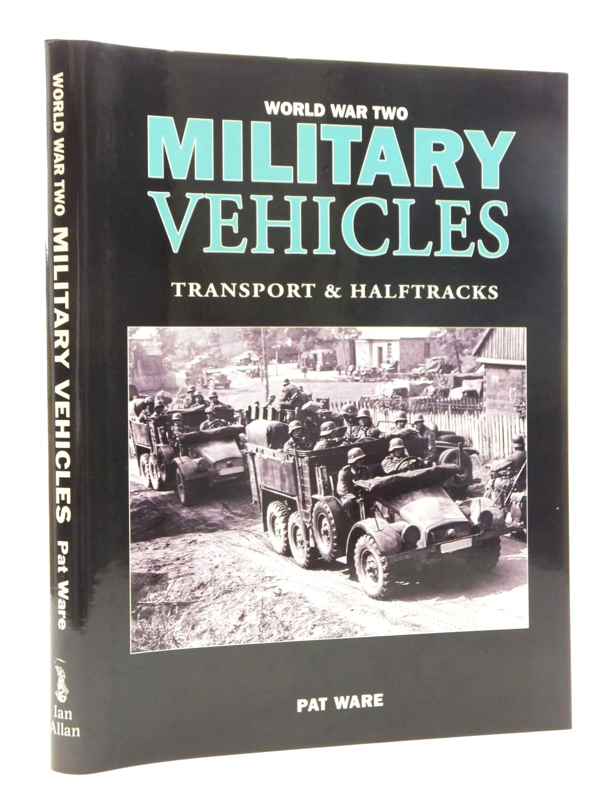 Photo of WORLD WAR TWO MILITARY VEHICLES: TRANSPORT & HALFTRACKS written by Ware, Pat published by Ian Allan (STOCK CODE: 1815110)  for sale by Stella & Rose's Books