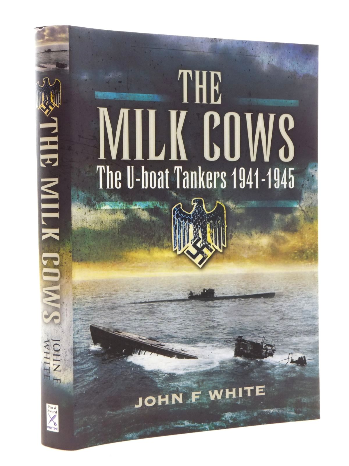 Photo of THE MILK COWS: U-BOAT TANKERS AT WAR 1941-1945 written by White, John published by Pen & Sword Maritime (STOCK CODE: 1815165)  for sale by Stella & Rose's Books