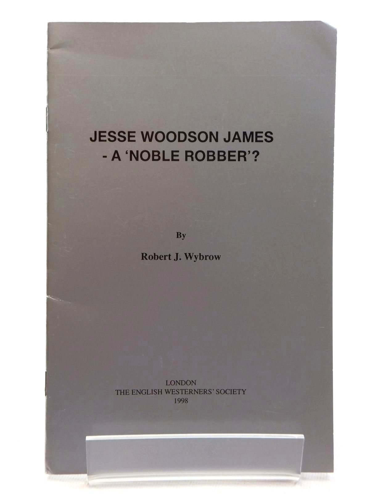 Photo of JESSE WOODSON JAMES - A 'NOBLE ROBBER'? written by Wybrow, Robert J. published by The English Westerners' Society (STOCK CODE: 1815251)  for sale by Stella & Rose's Books