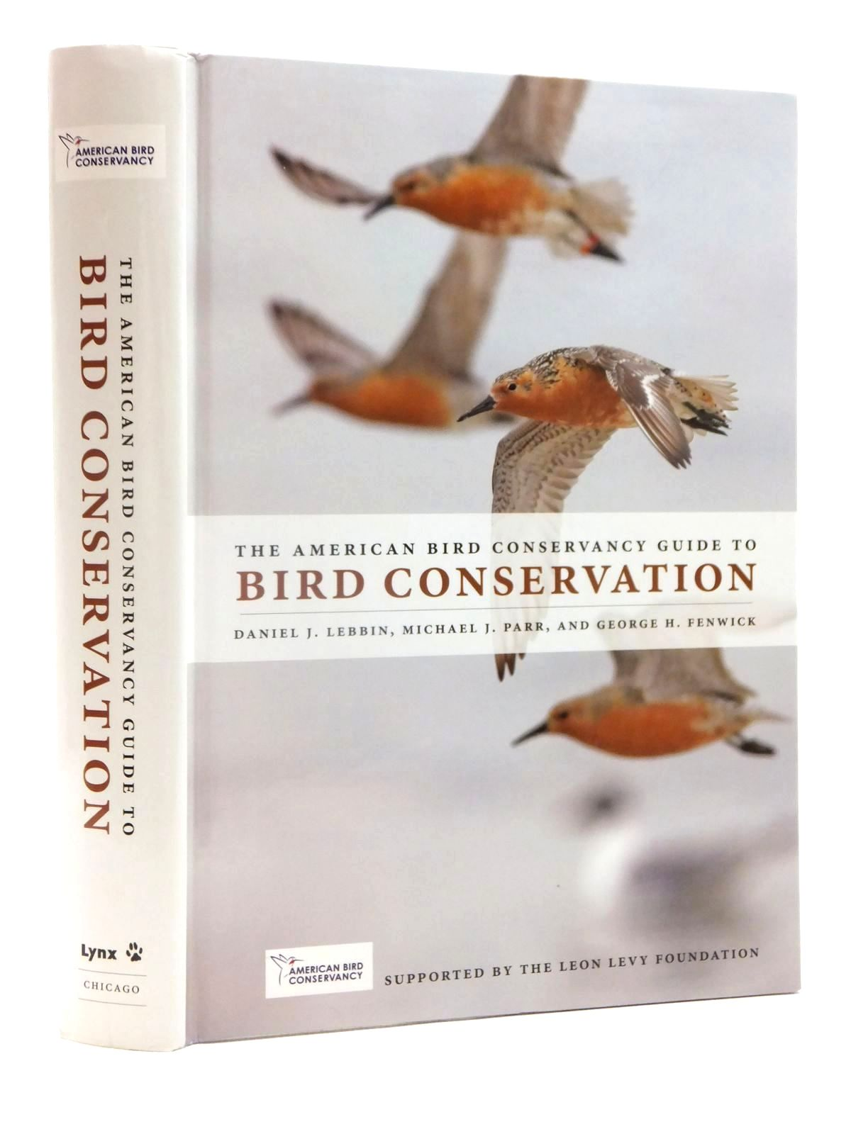 Photo of THE AMERICAN BIRD CONSERVANCY GUIDE TO BIRD CONSERVATION written by Lebbin, Daniel J.<br />Parr, Michael J.<br />Fenwick, George H. published by University of Chicago Press, Lynx (STOCK CODE: 1815276)  for sale by Stella & Rose's Books