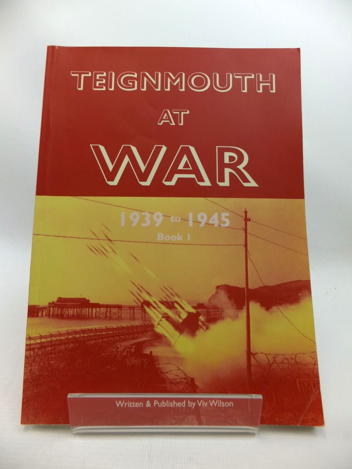 Photo of TEIGNMOUTH AT WAR 1939 TO 1945 BOOK 1 written by Wilson, Viv published by Viv Wilson (STOCK CODE: 1815372)  for sale by Stella & Rose's Books