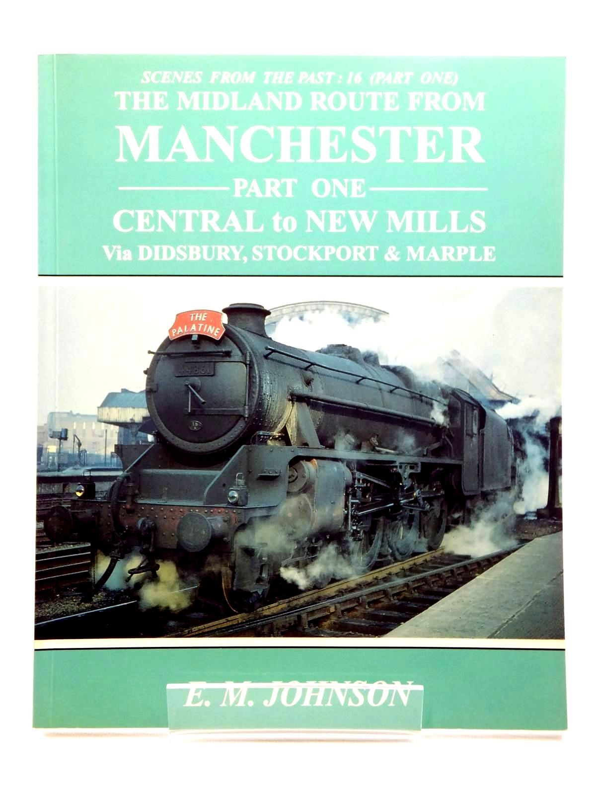 Photo of THE MIDLAND ROUTE FROM MANCHESTER PART ONE CENTRAL TO NEW MILLS (SCENES FROM THE PAST 16) written by Johnson, E.M. published by Foxline (STOCK CODE: 1815431)  for sale by Stella & Rose's Books