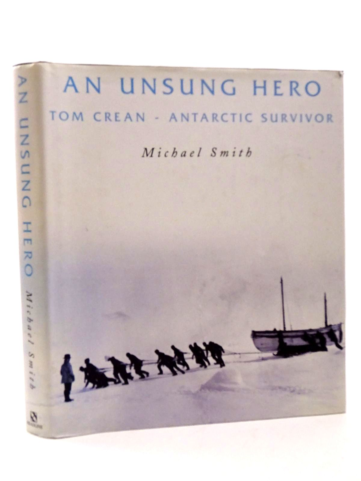 Photo of AN UNSUNG HERO: TOM CREAN - ANTARCTIC SURVIVOR written by Smith, Michael published by Headline (STOCK CODE: 1815689)  for sale by Stella & Rose's Books