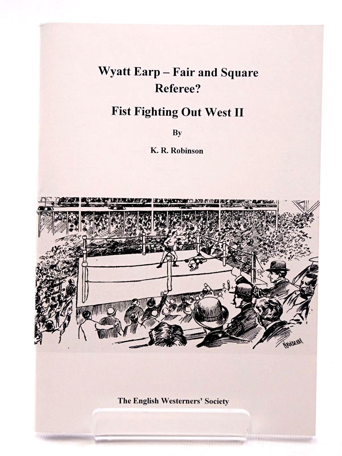 Photo of WYATT EARP - FAIR AND SQUARE REFEREE? FIST FIGHTING OUT WEST II written by Robinson, K.R. published by The English Westerners' Society (STOCK CODE: 1815712)  for sale by Stella & Rose's Books