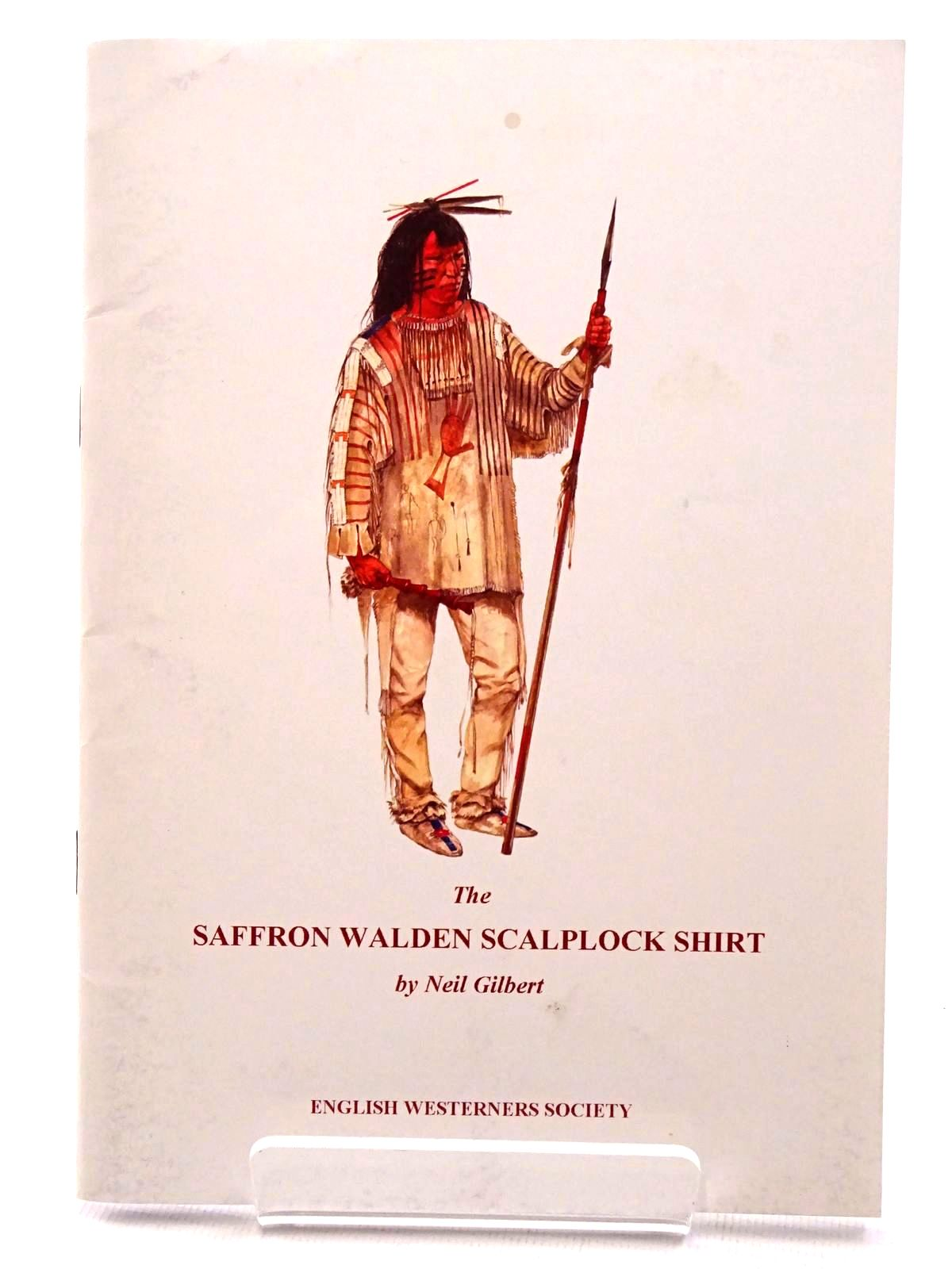 Photo of THE SAFFRON WALDEN SCALPLOCK SHIRT AND RELATED ASPECTS OF PLAINS INDIAN MATERIAL CULTURE written by Gilbert, Neil published by The English Westerners' Society (STOCK CODE: 1815713)  for sale by Stella & Rose's Books