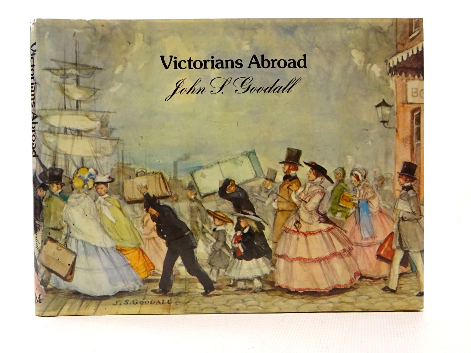 Photo of VICTORIANS ABROAD written by Goodall, John S. illustrated by Goodall, John S. published by Macmillan London Limited (STOCK CODE: 1815767)  for sale by Stella & Rose's Books