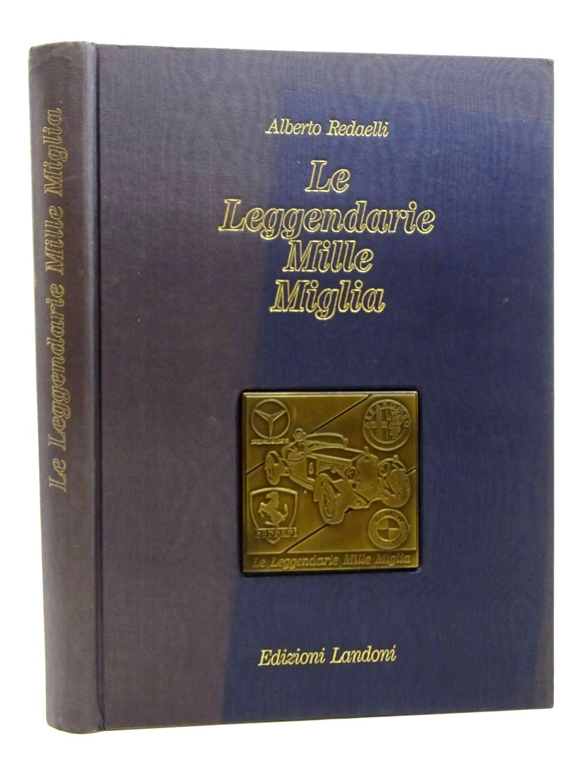 Photo of LE LEGGENDARIE MILLE MIGLIA written by Redaelli, Alberto published by Edizioni Landoni (STOCK CODE: 1815928)  for sale by Stella & Rose's Books