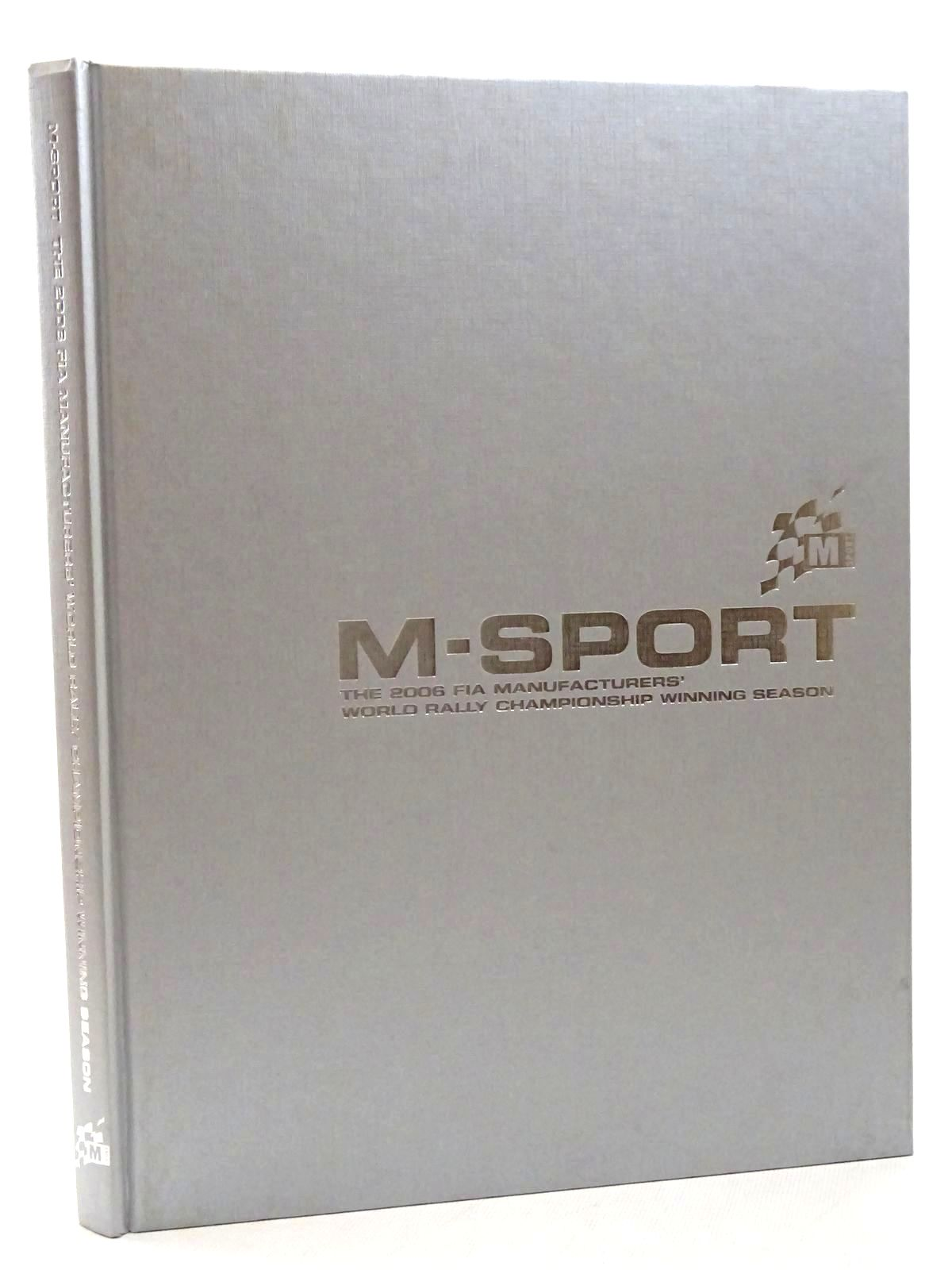 Photo of M-SPORT: THE 2006 FIA MANUFACTURERS' WORLD RALLY CHAMPIONSHIP WINNING SEASON written by Wilson, Malcolm published by M-Sport Ltd (STOCK CODE: 1815984)  for sale by Stella & Rose's Books
