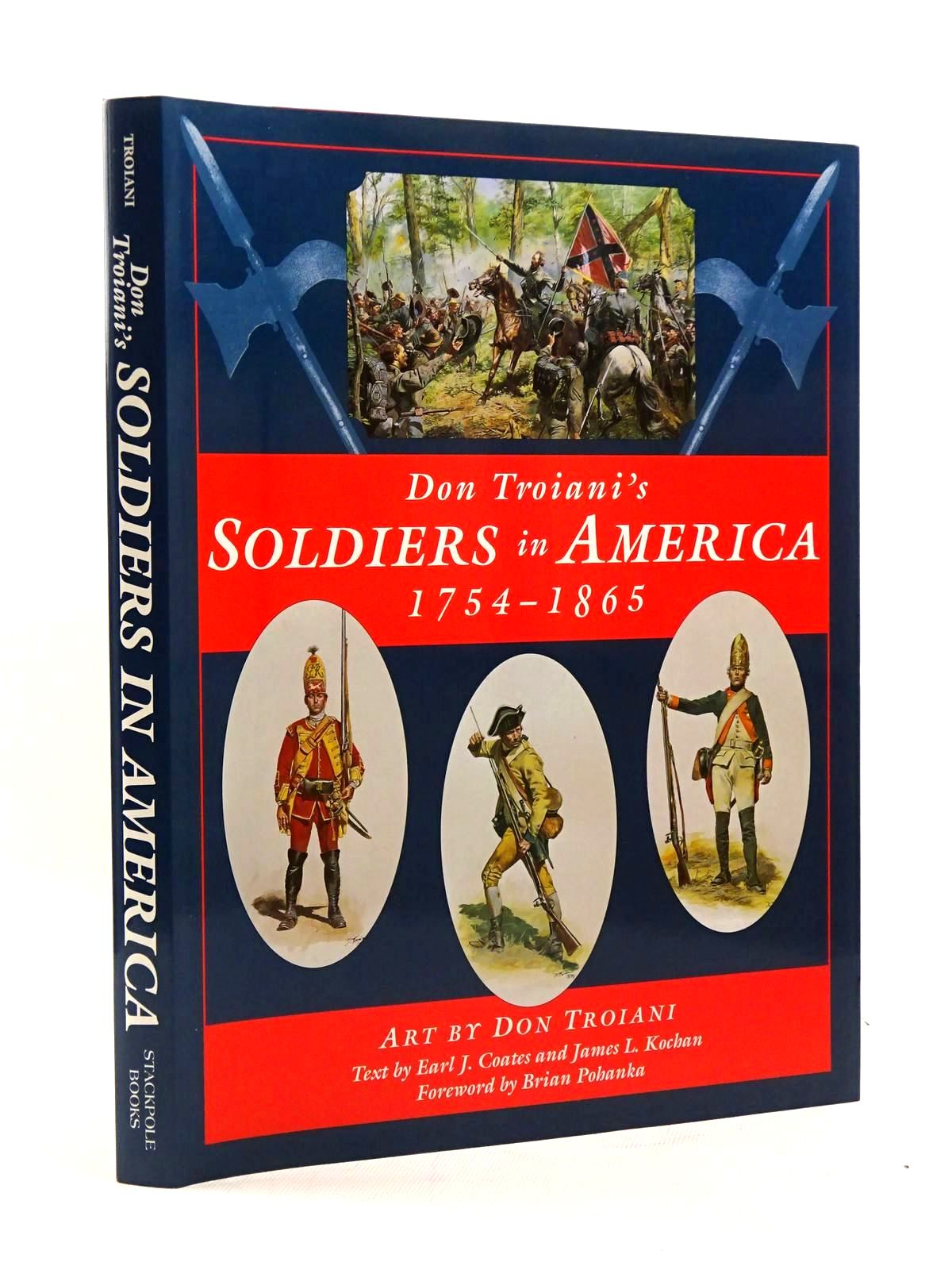 Photo of DON TROIANI'S SOLDIERS IN AMERICA 1754-1865 written by Coates, Earl J.<br />Kochan, James L. illustrated by Troiani, Don published by Stackpole Books (STOCK CODE: 1816010)  for sale by Stella & Rose's Books
