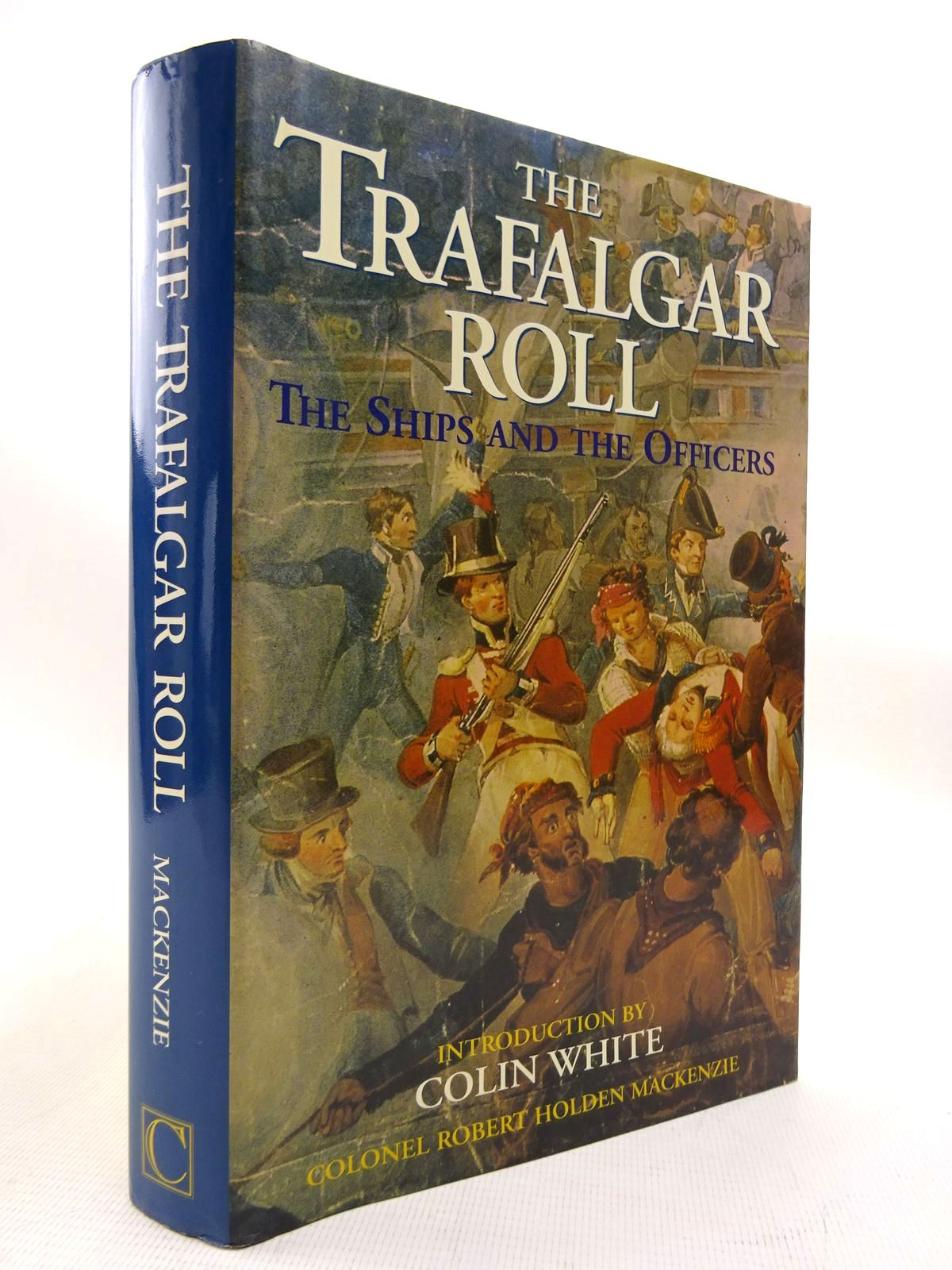 Photo of THE TRAFALGAR ROLL: THE SHIPS AND THE OFFICERS written by Mackenzie, Robert Holden<br />White, Colin published by Chatham Publishing (STOCK CODE: 1816076)  for sale by Stella & Rose's Books