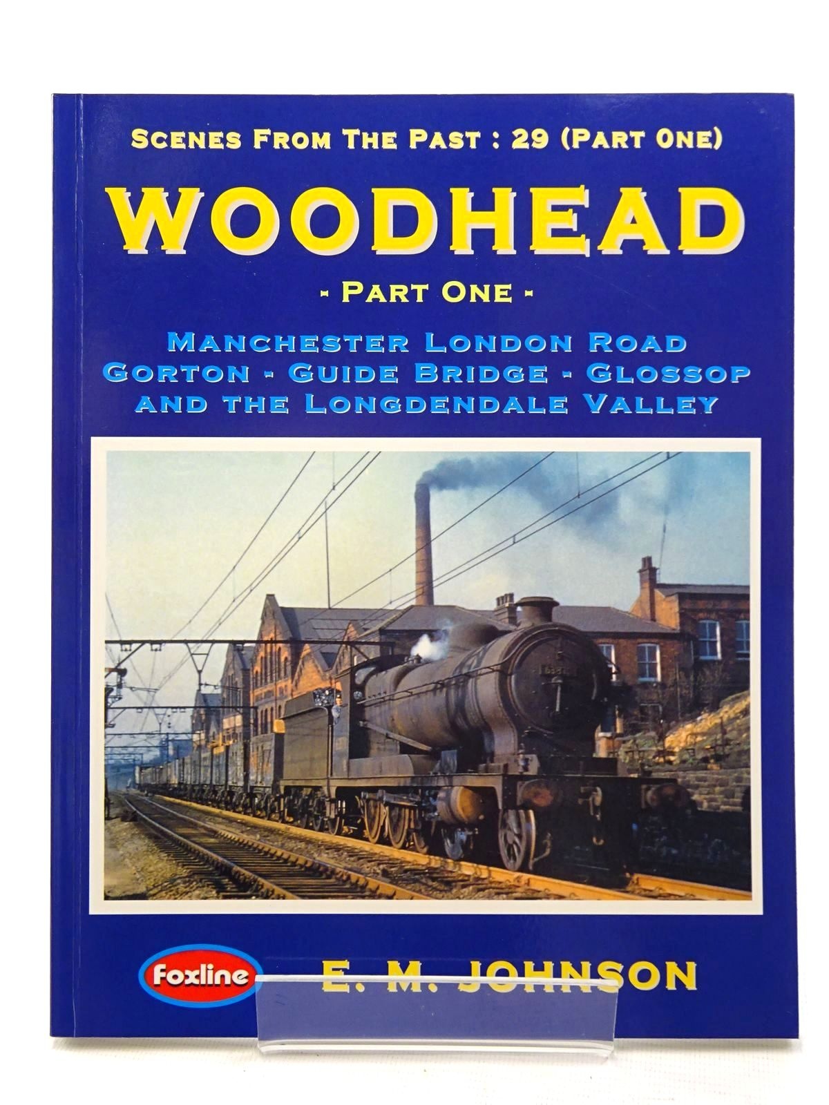 Photo of WOODHEAD PART ONE MANCHESTER LONDON ROAD GORTON, GUIDE BRIDGE, GLOSSOP AND THE LONGENDALE VALLEY (SCENES FROM THE PAST: 29) written by Johnson, E.M. published by Foxline (STOCK CODE: 1816164)  for sale by Stella & Rose's Books
