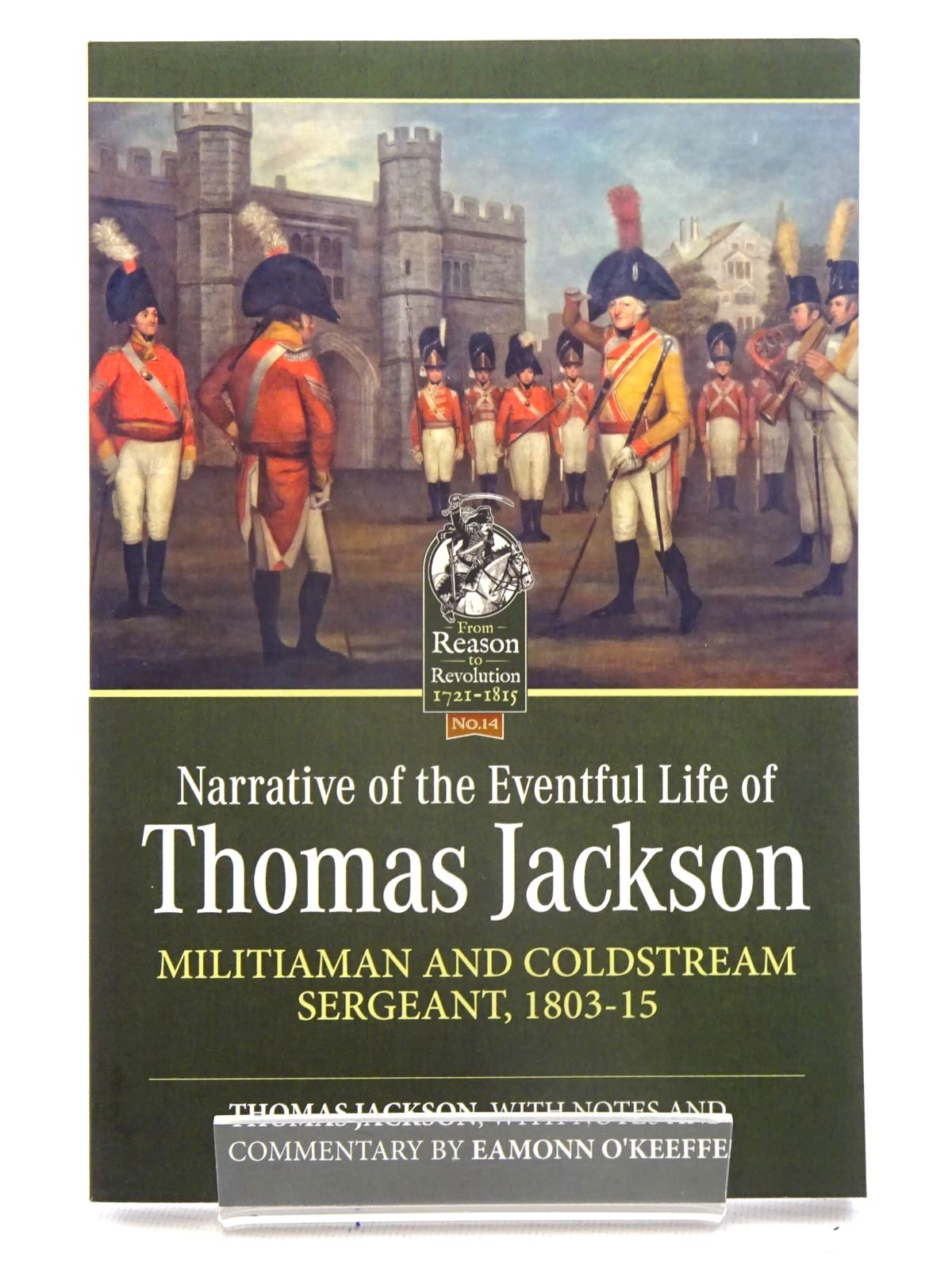 Photo of NARRATIVE OF THE EVENTFUL LIFE OF THOMAS JACKSON MILITIAMAN AND COLDSTREAM SERGEANT, 1803-15 written by Jackson, Thomas<br />O'Keeffe, Eamonn published by Helion & Company (STOCK CODE: 1816178)  for sale by Stella & Rose's Books