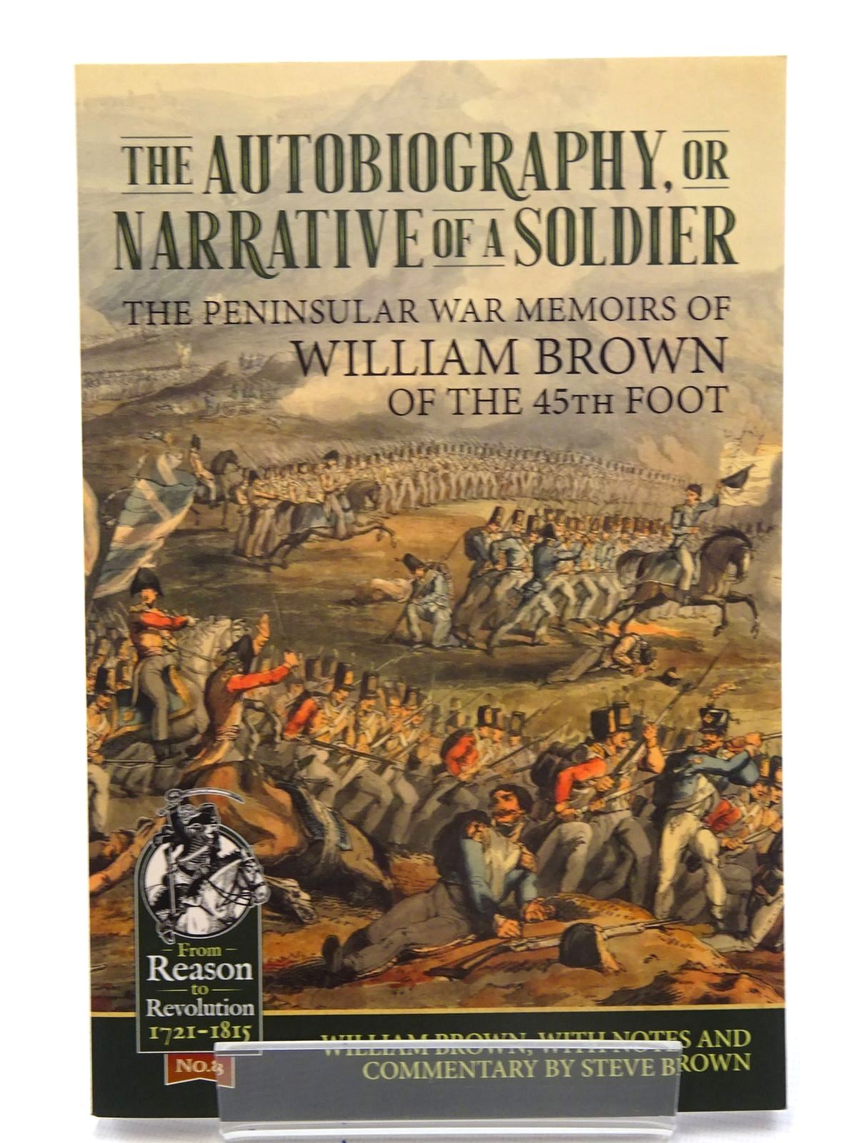 Photo of THE AUTOBIOGRAPHY, OR NARRATIVE OF A SOLDIER: THE PENINSULAR WAR MEMOIRS OF WILLIAM BROWN OF THE 45TH FOOT written by Brown, William<br />Brown, Steve published by Helion & Company (STOCK CODE: 1816179)  for sale by Stella & Rose's Books