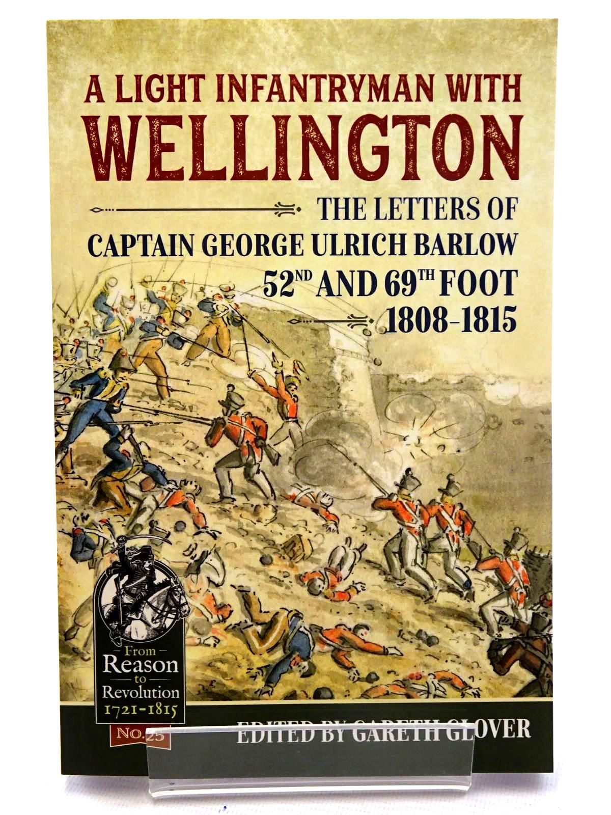 Photo of A LIGHT INFANTRYMAN WITH WELLINGTON: THE LETTERS OF CAPTAIN GEROGE ULRICH BARLOW 52ND AND 69TH FOOT 1808-1815 written by Glover, Gareth published by Helion & Company (STOCK CODE: 1816181)  for sale by Stella & Rose's Books