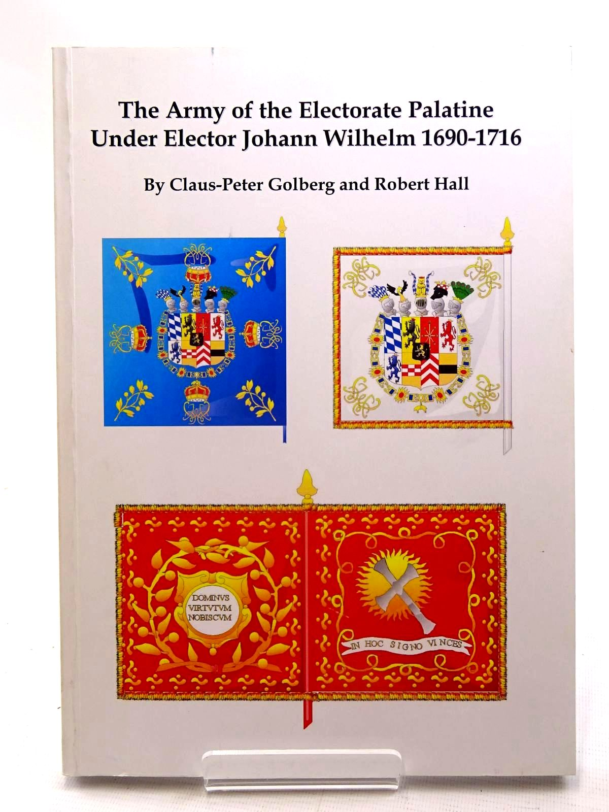 Photo of THE ARMY OF THE ELECTORATE PALATINE UNDER ELECTOR JOHANN WILHELM 1690-1716 written by Golberg, Claus-Peter<br />Hall, Robert published by The Pike And Shot Society (STOCK CODE: 1816209)  for sale by Stella & Rose's Books