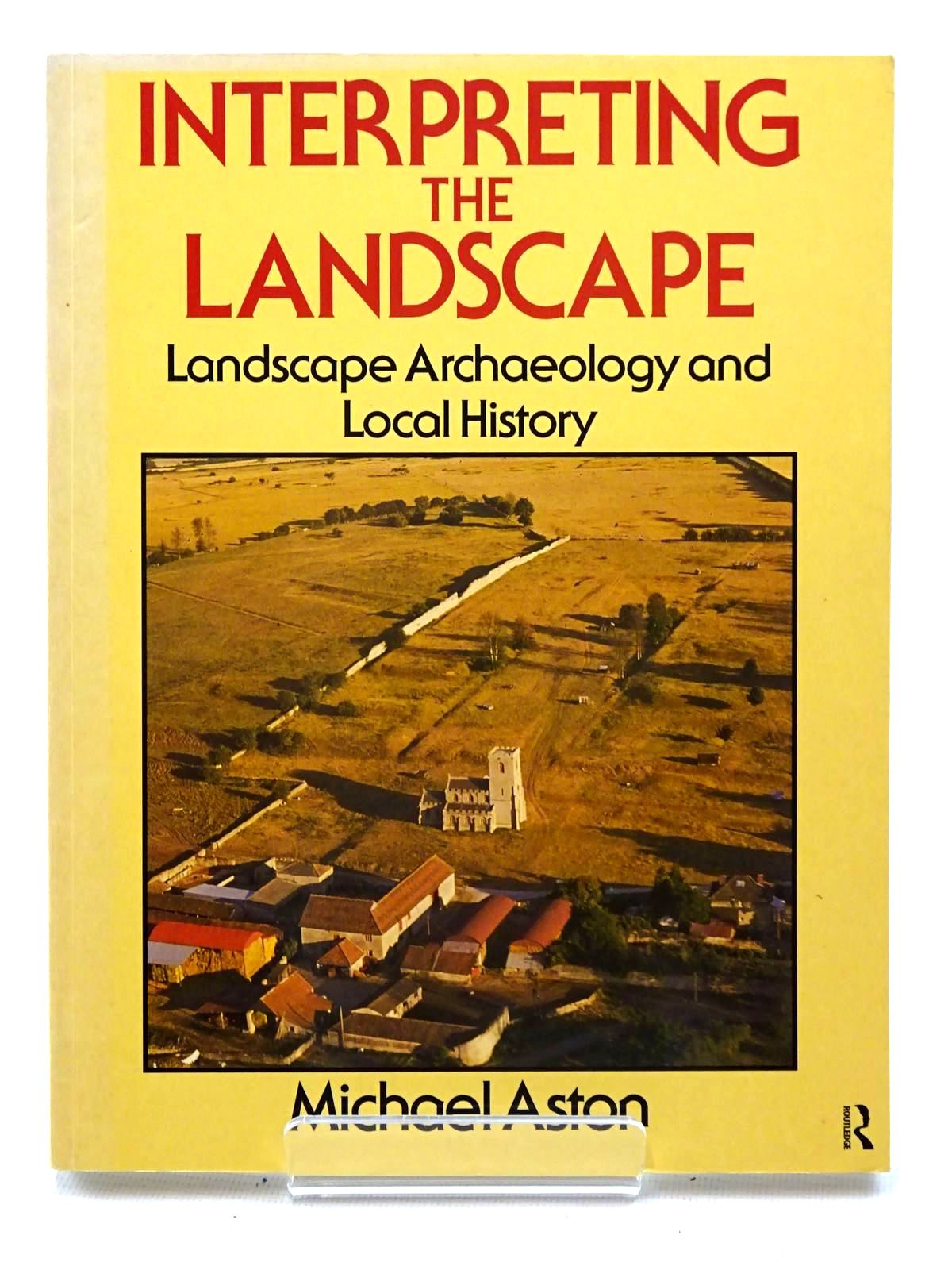 Photo of INTERPRETING THE LANDSCAPE: LANDSCAPE ARCHAEOLOGY AND LOCAL HISTORY written by Aston, Michael published by Routledge (STOCK CODE: 1816239)  for sale by Stella & Rose's Books