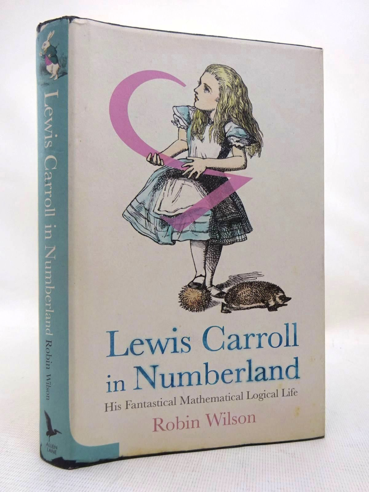 Photo of LEWIS CARROLL IN NUMBERLAND: HIS FANTASTICAL MATHEMATICAL LOGICAL LIFE written by Carroll, Lewis<br />Wilson, Robin published by Allen Lane (STOCK CODE: 1816421)  for sale by Stella & Rose's Books