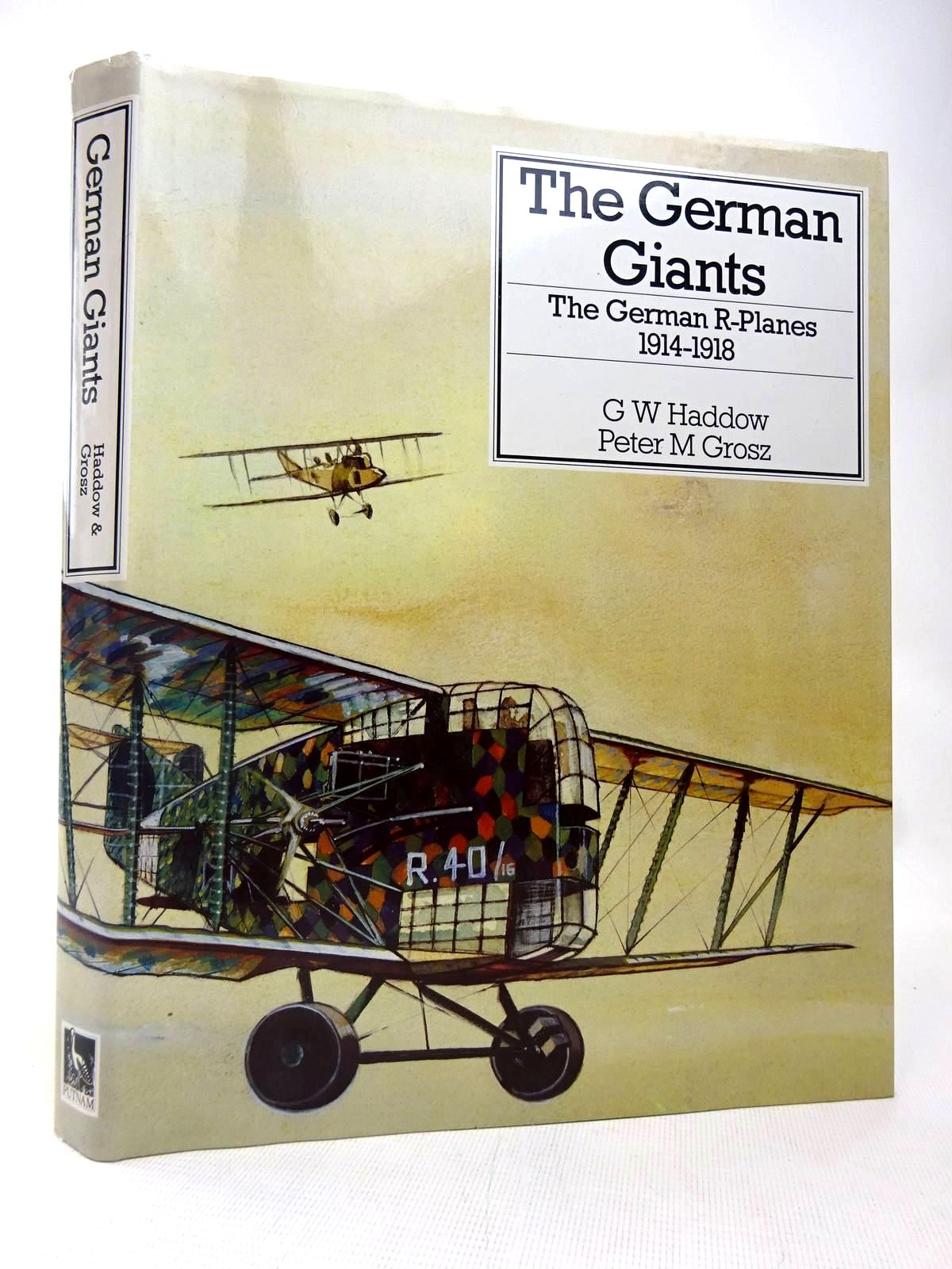 Photo of THE GERMAN GIANTS THE GERMAN R-PLANES 1914-1918 written by Haddow, G.W.<br />Grosz, Peter M. published by Putnam (STOCK CODE: 1816444)  for sale by Stella & Rose's Books