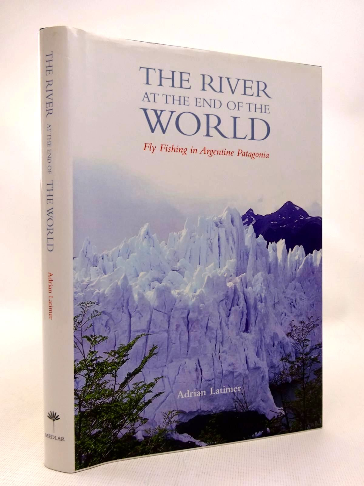 Photo of THE RIVER AT THE END OF THE WORLD: FLY FISHING IN ARGENTINE PATAGONIA written by Latimer, Adrian published by The Medlar Press (STOCK CODE: 1816651)  for sale by Stella & Rose's Books