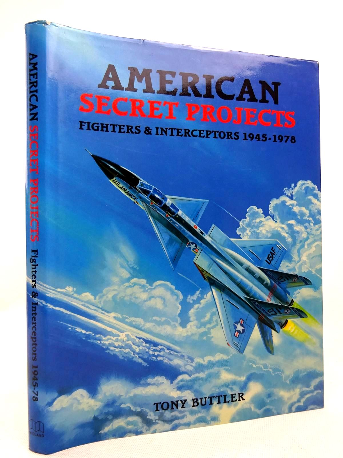 Photo of AMERICAN SECRET PROJECTS: FIGHTERS & INTERCEPTORS 1945-1978 written by Buttler, Tony published by Midland (STOCK CODE: 1816808)  for sale by Stella & Rose's Books