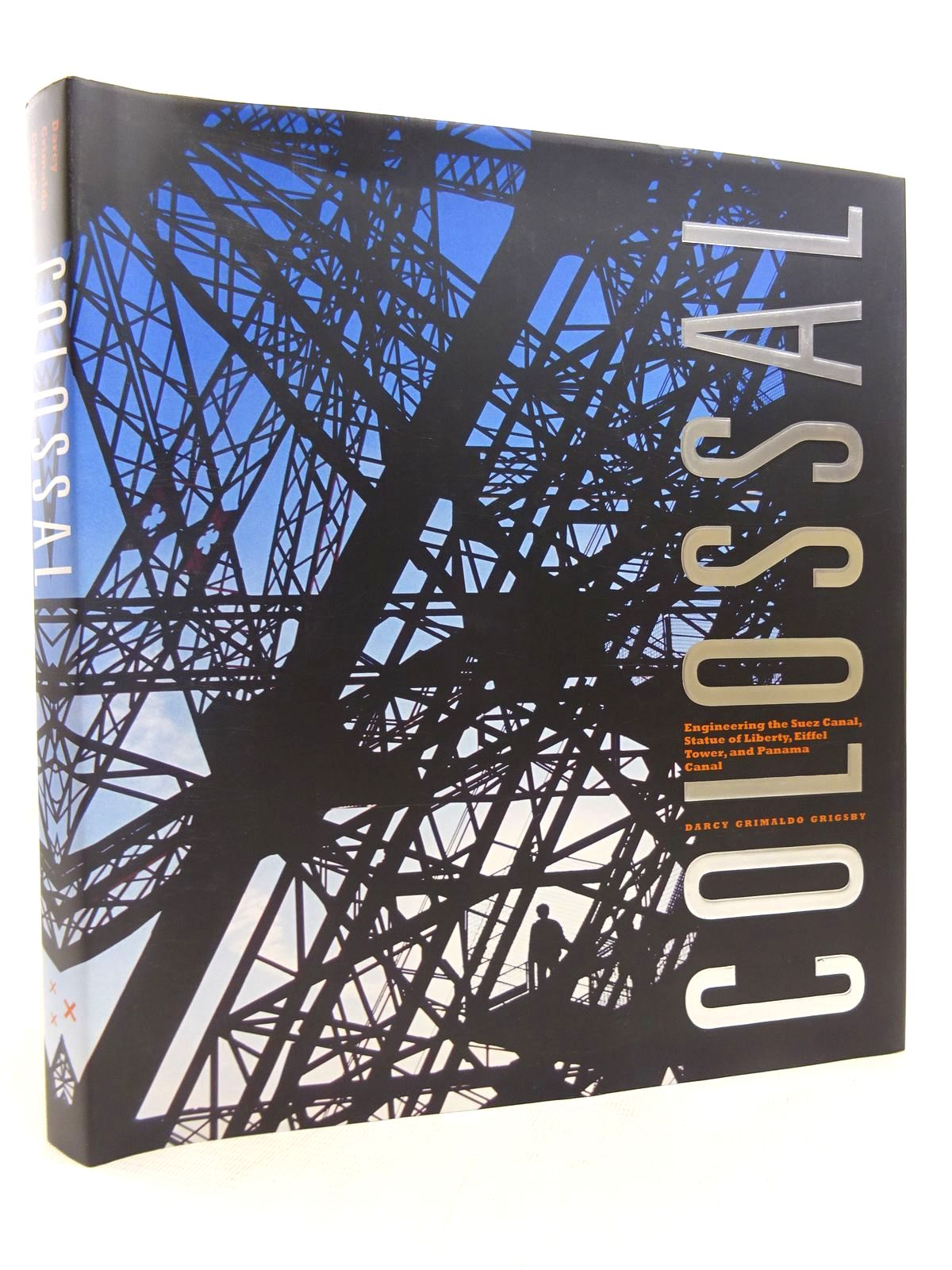 Photo of COLOSSAL: ENGINEERING THE SUEZ CANAL, STATUE OF LIBERTY, EIFFEL TOWER, AND PANAMA CANAL written by Grigsby, Darcy Grimaldo published by Periscope Publishing (STOCK CODE: 1816865)  for sale by Stella & Rose's Books