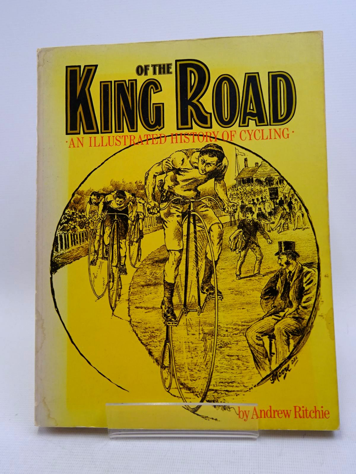 Photo of KING OF THE ROAD: AN ILLUSTRATED HISTORY OF CYCLING written by Ritchie, Andrew published by Wildwood House (STOCK CODE: 1816996)  for sale by Stella & Rose's Books