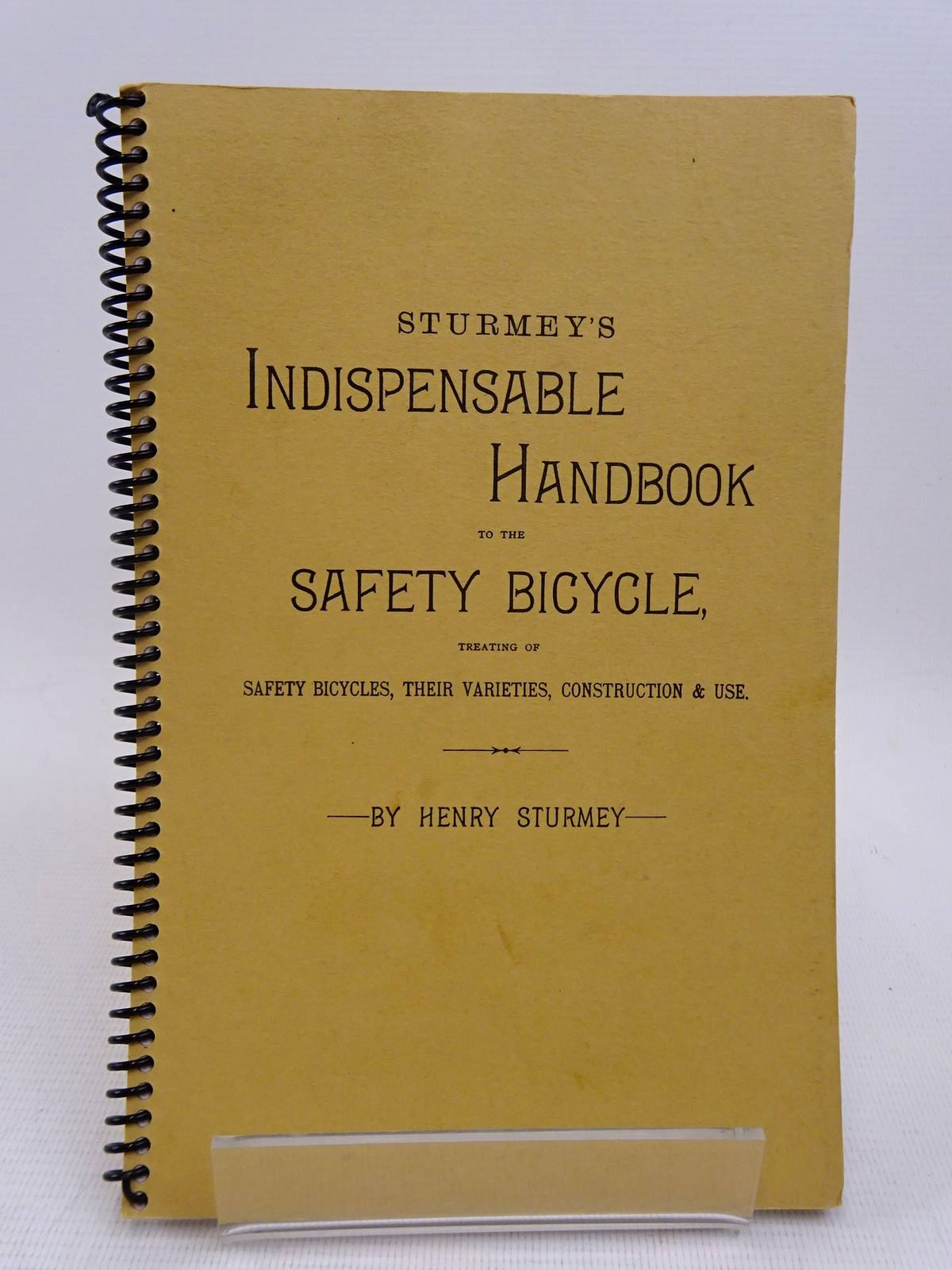 Photo of STURMEY'S INDISPENSABLE HANDBOOK TO THE SAFETY BICYCLE written by Sturmey, Henry (STOCK CODE: 1817060)  for sale by Stella & Rose's Books