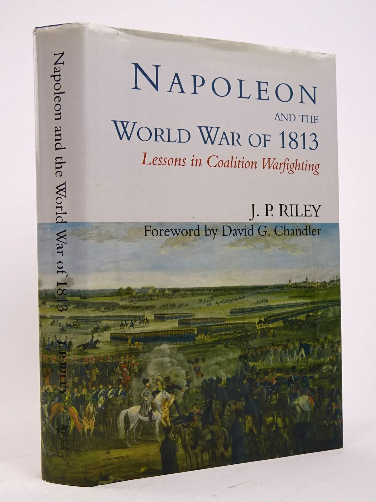 Photo of NAPOLEON AND THE WORLD WAR OF 1813: LESSONS IN COALITION WARFIGHTING written by Riley, J.P. published by Frank Cass (STOCK CODE: 1817814)  for sale by Stella & Rose's Books
