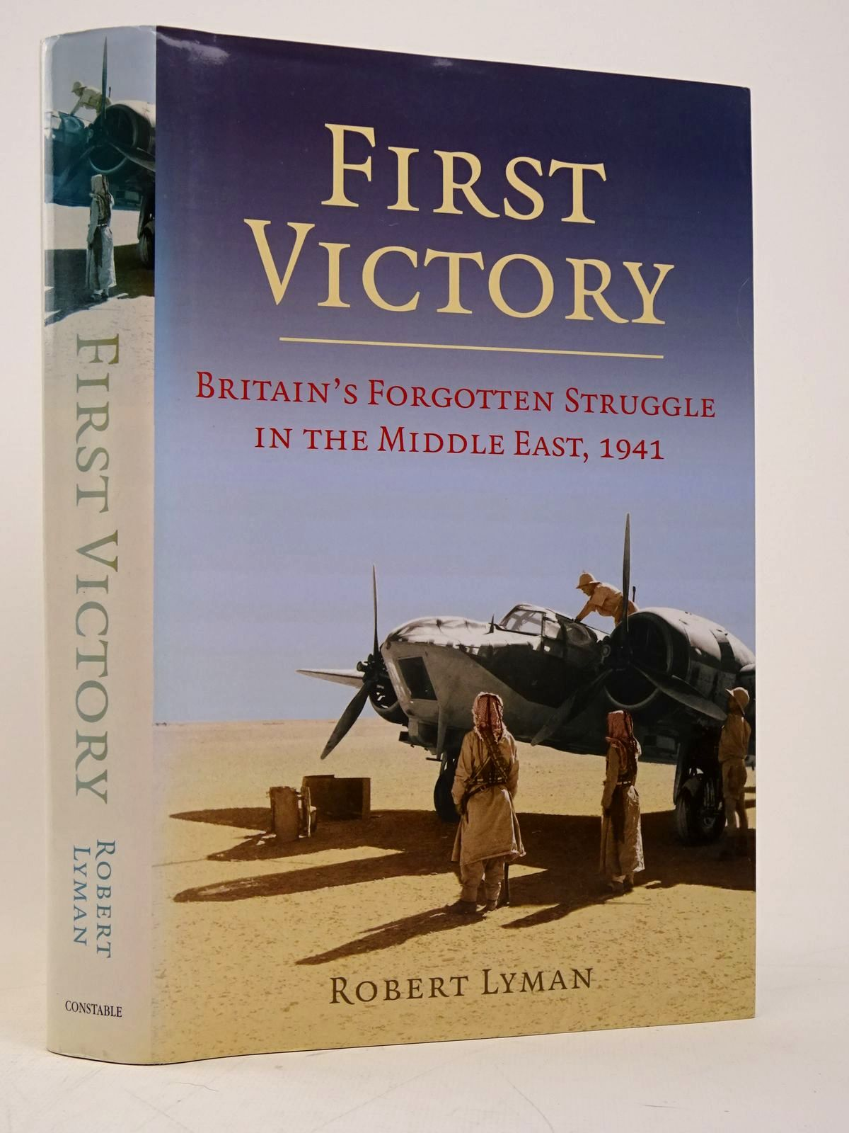 Photo of FIRST VICTORY: BRITAIN'S FORGOTTEN STRUGGLE IN THE MIDDLE EAST, 1941 written by Lyman, Robert published by Constable (STOCK CODE: 1817822)  for sale by Stella & Rose's Books