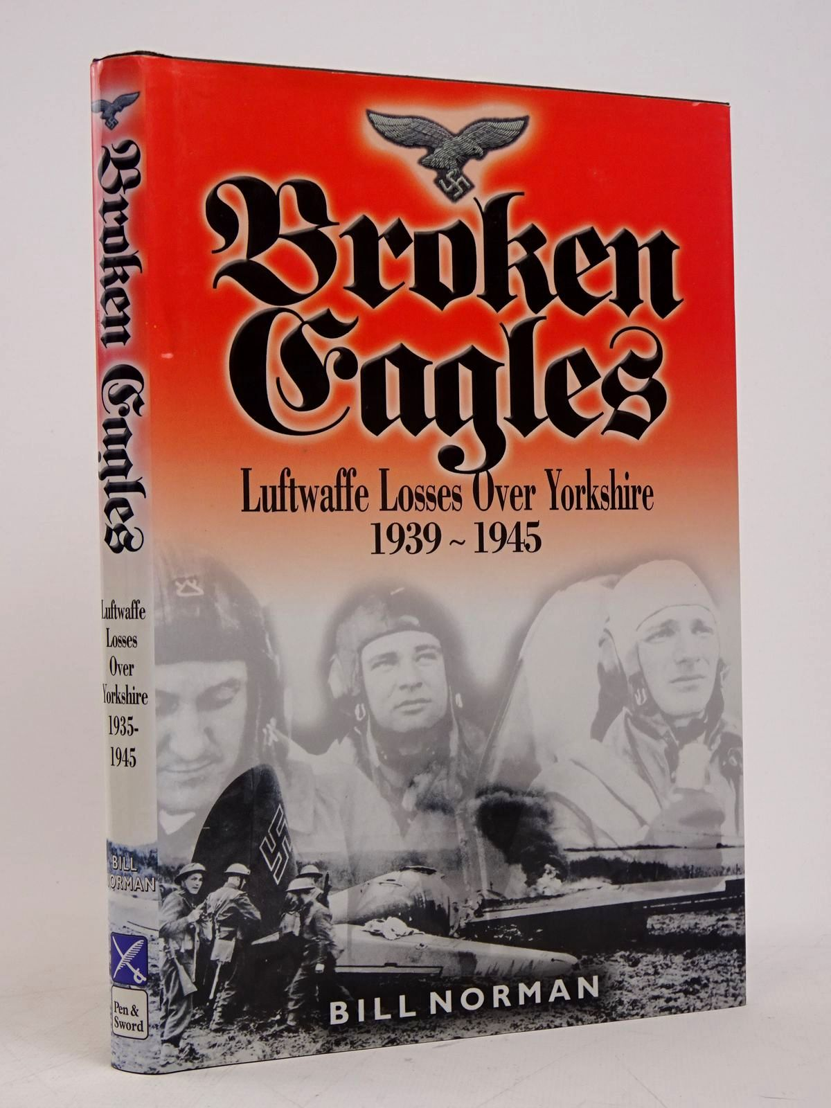 Photo of BROKEN EAGLES: LUFTWAFFE LOSSES OVER YORKSHIRE 1939-1945 written by Norman, Bill published by Leo Cooper (STOCK CODE: 1817823)  for sale by Stella & Rose's Books