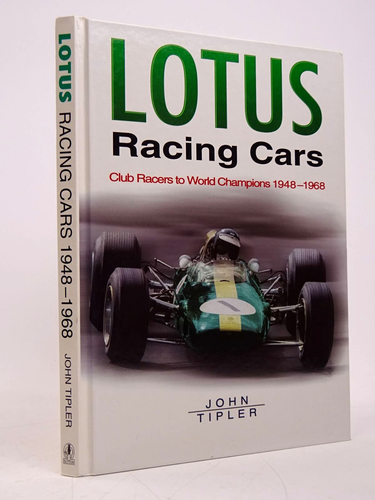 Photo of LOTUS RACING CARS: CLUB RACERS TO WORLD CHAMPIONS 1948-1968 written by Tipler, John published by Sutton Publishing (STOCK CODE: 1817866)  for sale by Stella & Rose's Books