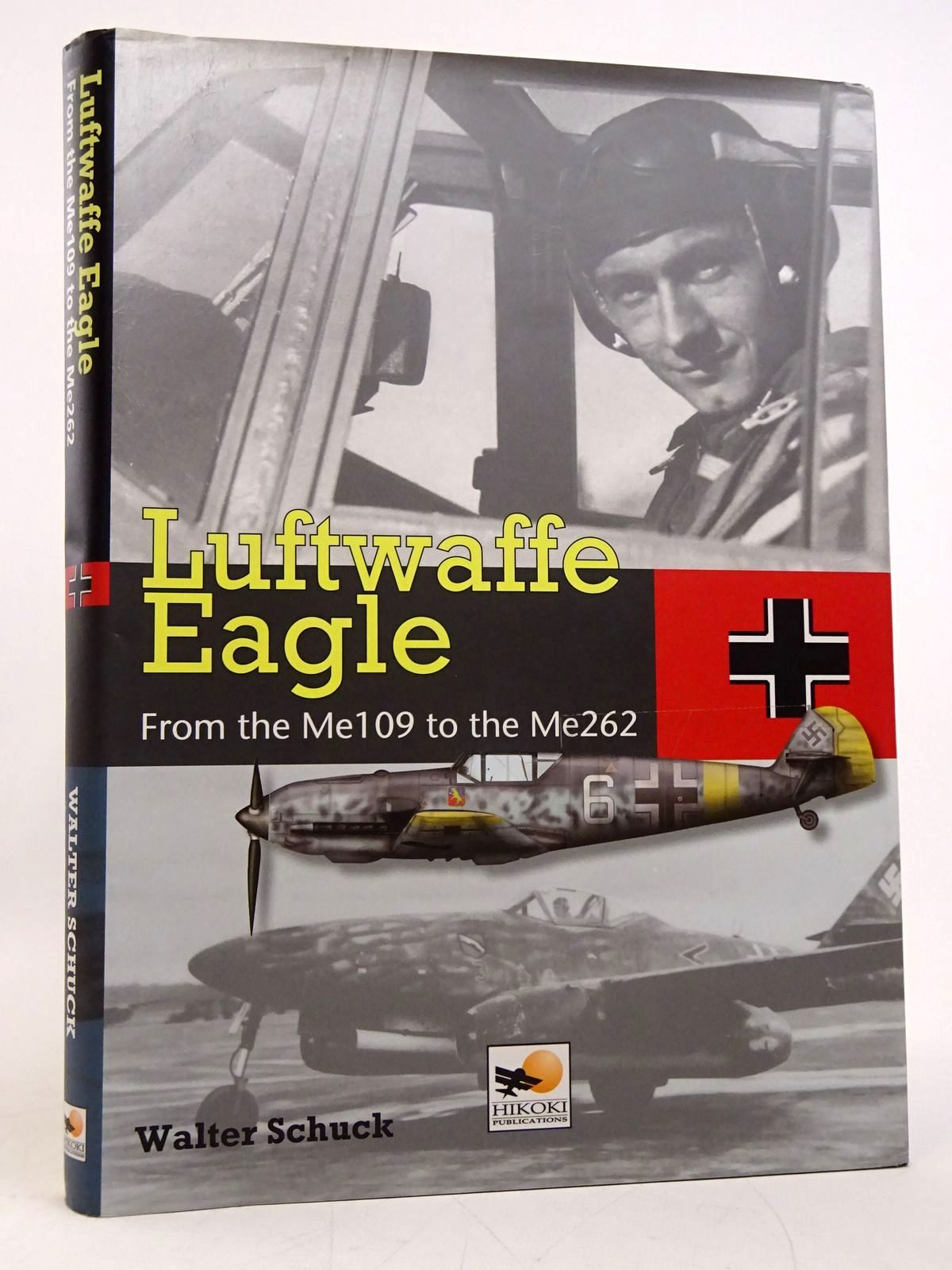Photo of LUFTWAFFE EAGLE: FROM THE ME109 TO THE ME262 written by Schuck, Walter published by Hikoki Publications (STOCK CODE: 1817931)  for sale by Stella & Rose's Books