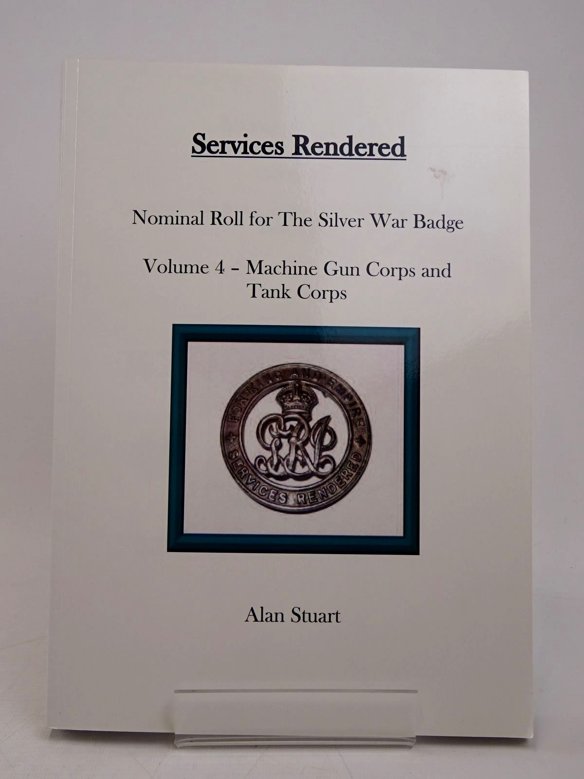 Photo of SERVICES RENDERED VOLUME FOUR: THE SILVER WAR BADGE TO THE MACHINE GUN CORPS AND TANK CORPS written by Stuart, Alan published by Token Publishing Limited (STOCK CODE: 1817981)  for sale by Stella & Rose's Books