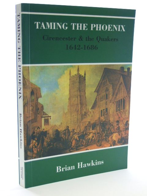 Photo of TAMING THE PHOENIX CIRENCESTER AND THE QUAKERS 1642-1686 written by Hawkins, Brian published by William Sessions (STOCK CODE: 2105113)  for sale by Stella & Rose's Books