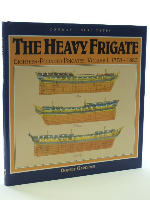 Photo of THE HEAVY FRIGATE EIGHTEEN-POUNDER FRIGATES: VOLUME I, 1778-1800 written by Gardiner, Robert published by Conway Maritime Press (STOCK CODE: 2105993)  for sale by Stella & Rose's Books