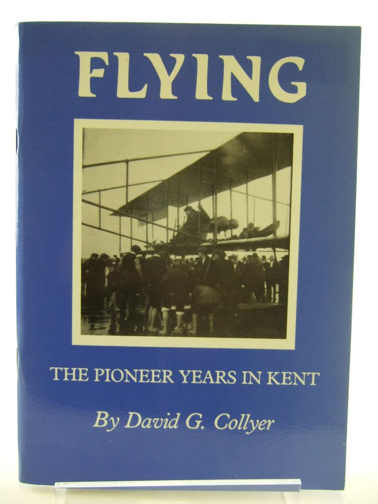 Photo of FLYING THE PIONEER YEARS IN KENT written by Collyer, David G. published by North Kent Books (STOCK CODE: 2106428)  for sale by Stella & Rose's Books