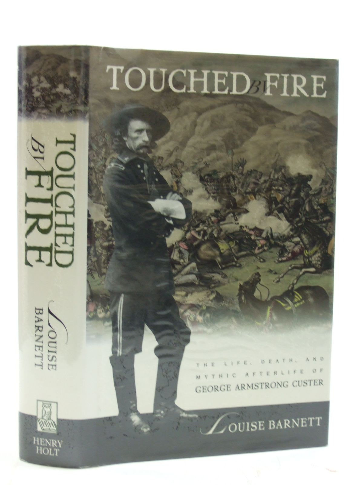 Photo of TOUCHED BY FIRE: THE LIFE, DEATH, AND MYTHIC AFTERLIFE OF GEORGE ARMSTRONG CUSTER written by Barnett, Louise published by Henry Holt and Company (STOCK CODE: 2109838)  for sale by Stella & Rose's Books