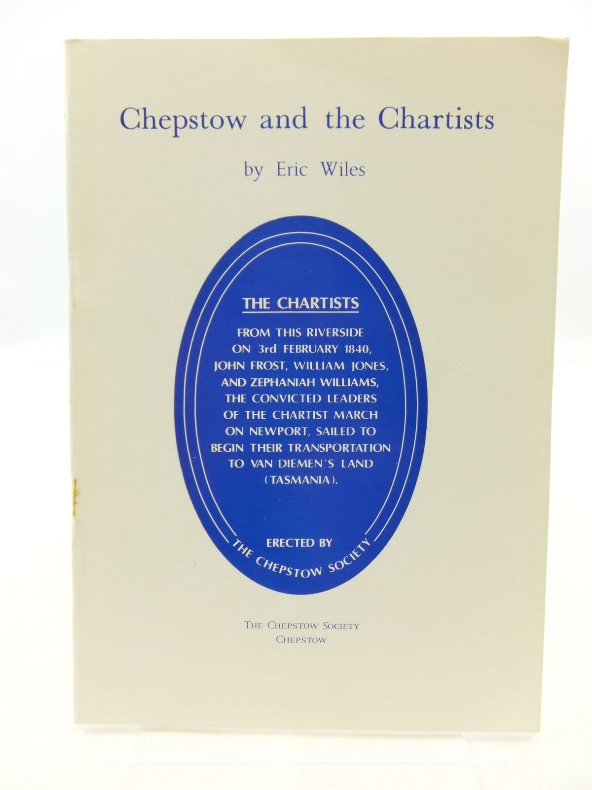 Photo of CHEPSTOW AND THE CHARTISTS written by Wiles, Eric published by The Chepstow Society (STOCK CODE: 2110380)  for sale by Stella & Rose's Books