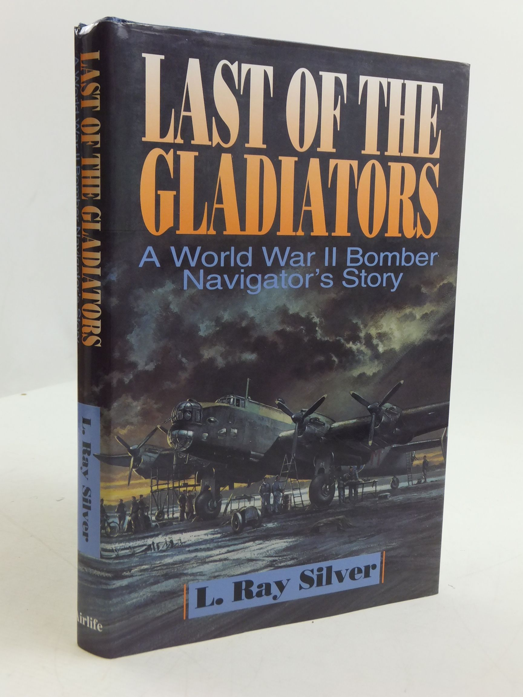 Photo of LAST OF THE GLADIATORS A WORLD WAR II BOMBER NAVIGATOR'S STORY written by Silver, L. Ray published by Airlife (STOCK CODE: 2110794)  for sale by Stella & Rose's Books