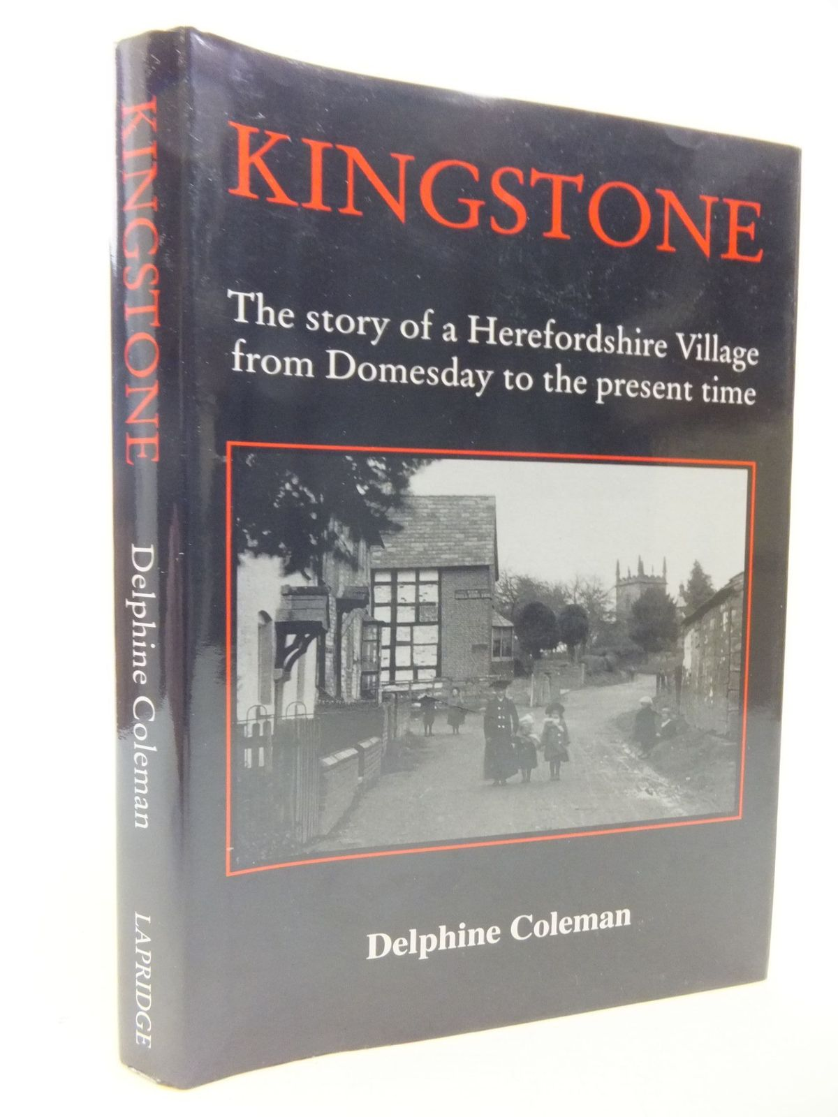Photo of KINGSTONE THE STORY OF A HEREFORDSHIRE VILLAGE FROM DOMESDAY TO THE PRESENT TIME written by Coleman, Delphine published by Lapridge Publications (STOCK CODE: 2112192)  for sale by Stella & Rose's Books